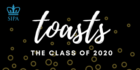 At 8 p.m. on May 17, Columbia SIPA will honor the Class of 2020 when students, faculty, and others convene online for a virtual toast.